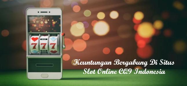 Keuntungan Bergabung Di Situs Slot Online CQ9 Indonesia