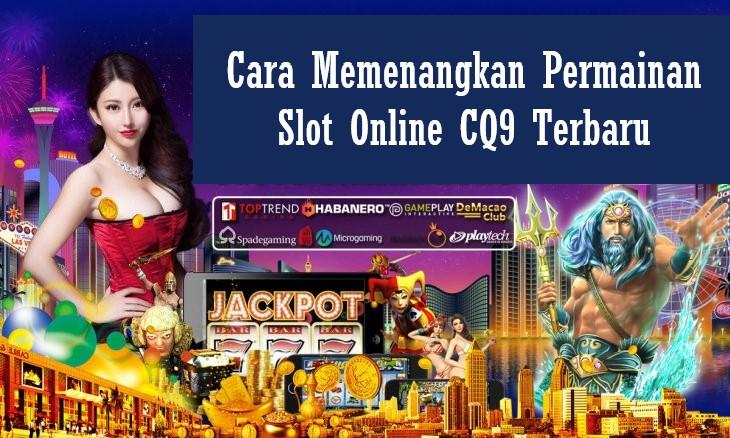 Cara Memenangkan Permainan Slot Online CQ9 Terbaru