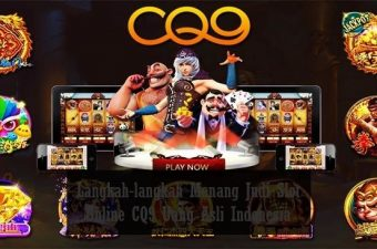 Langkah-langkah Menang Judi Slot Online CQ9 Uang Asli Indonesia