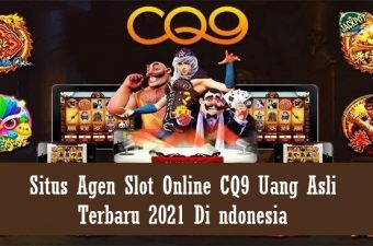 Situs Agen Slot Online CQ9 Uang Asli Terbaru 2021 Di ndonesia